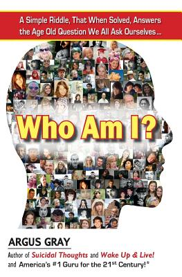 Who Am I?: A Simple Riddle, That When Solved, Answers the Age Old Question We All Ask Ourselves... - Gray, Argus