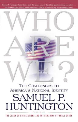 Who Are We?: The Challenges to America's National Identity - Huntington, Samuel P