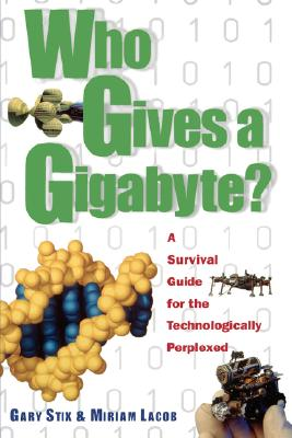 Who Gives a Gigabyte: A Survival Guide for the Technologically Perplexed - Stix, Gary, and Lacob, Miriam