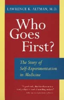 Who Goes First? the Story of Self-Experimentation - Altman, Lawrence K