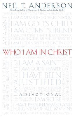 Who I Am in Christ - Anderson, Neil T, Dr.