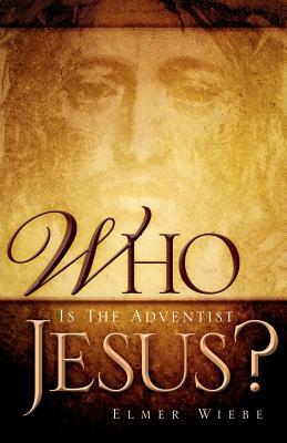 Who Is the Adventist Jesus? - Wiebe, Elmer
