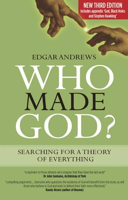 Who Made God: Searching for a Theory of Everything - Andrews, Edgar, Professor