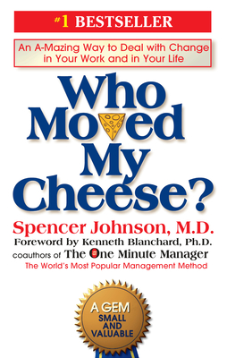 Who Moved My Cheese? - Johnson, Spencer, and Blanchard, Ken (Foreword by)