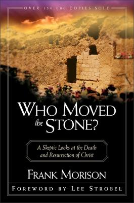 Who Moved the Stone?: A Skeptic Looks at the Death and Resurrection of Christ - Morison, Frank