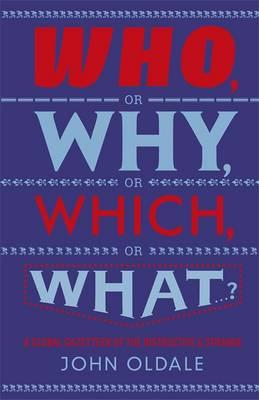 Who, or Why, or Which, or What...?: A Global Gazetteer of the Instructive and Strange - Oldale, John