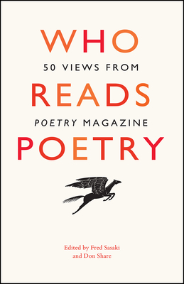 """Who Reads Poetry: 50 Views from """"poetry"""" Magazine - Sasaki, Fred (Editor), and Share, Don (Editor)"""