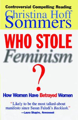 Who Stole Feminism?: How Women Have Betrayed Women - Sommers, Christina Hoff