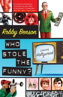 Who Stole the Funny?: A Novel of Hollywood - Benson, Robby