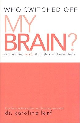 Who Switched Off My Brain?: Controlling Toxic Thoughts and Emotions -