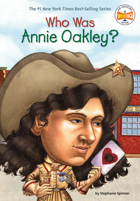 Who Was Annie Oakley? - Spinner, Stephanie, and Fradin, Dennis Brindell, and O'Brien, John, LL. (Editor)