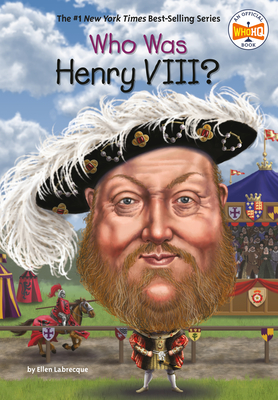 Who Was Henry VIII? - Labrecque, Ellen, and Who Hq