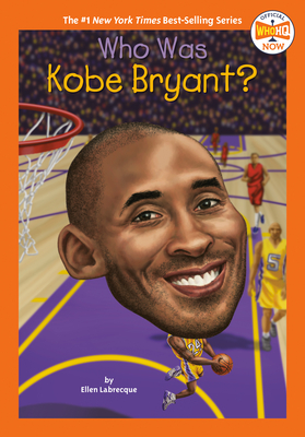 Who Was Kobe Bryant? - Labrecque, Ellen, and Who Hq