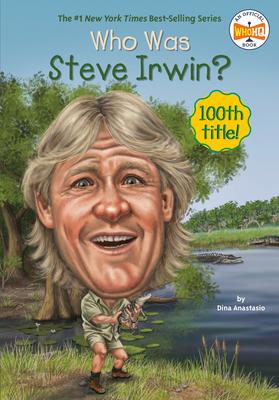 Who Was Steve Irwin? - Anastasio, Dina, and Who Hq