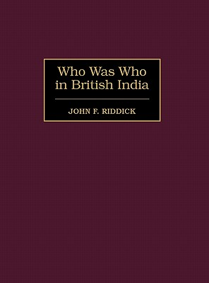 Who Was Who in British India - Riddick, John F