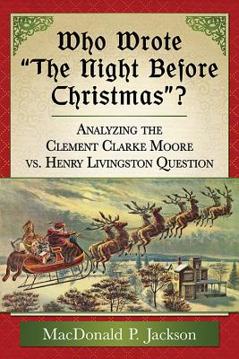 """Who Wrote """"The Night Before Christmas""""?: Analyzing the Clement Clarke Moore vs. Henry Livingston Question - Jackson, MacDonald P"""