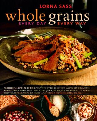 Whole Grains Every Day, Every Way - Sass, Lorna