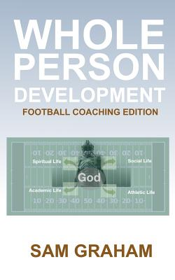 Whole Person Development: The Football Coaching Edition - Butler, Rick (Editor), and Books and Media, Surface to Air System, and Graham, Samuel