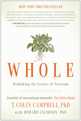 Whole: Rethinking the Science of Nutrition - Campbell, T Colin, Ph.D., and Jacobson, Howard
