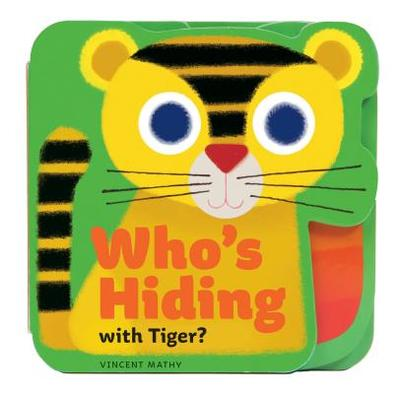 Who's Hiding with Tiger? - Mathy, Vincent (Illustrator)