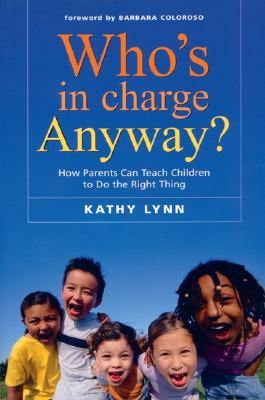 Who's in Charge Anyway? - Lynn, Kathy, and Coloroso, Barbara (Foreword by), and Banks, Tim
