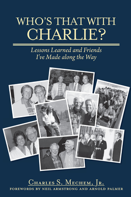 Who's That with Charlie?: Lessons Learned and Friends I've Made Along the Way - Mechem, Charles S