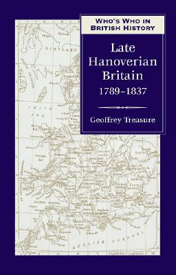 Who's Who in Late Hanoverian Britain: 1789-1837 - Treasure, Geoffrey