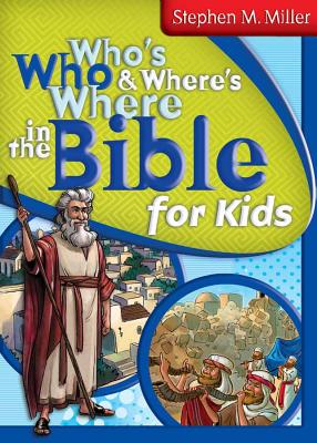 Who's Who & Where's Where in the Bible for Kids - Miller, Stephen M