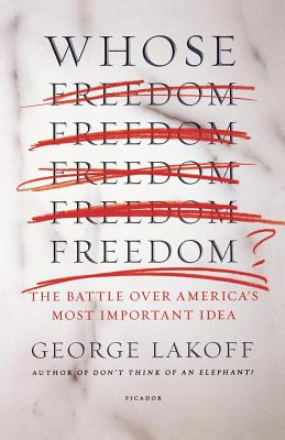Whose Freedom?: The Battle Over America's Most Important Idea - Lakoff, George