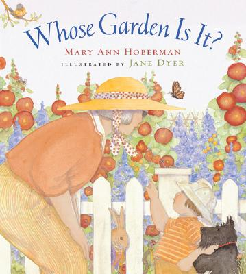 Whose Garden is It? - Hoberman, Mary Ann, and Dyer, Jane (Illustrator)