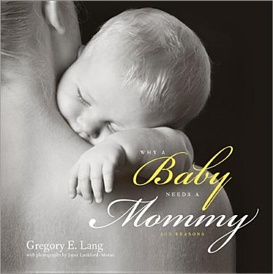 Why a Baby Needs a Mommy: 100 Reasons - Lang, Gregory, and Lankford-Moran, Janet (Photographer)