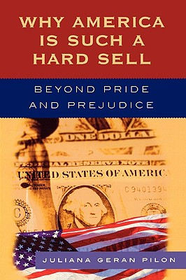 Why America Is Such a Hard Sell: Beyond Pride and Prejudice - Pilon, Juliana Geran