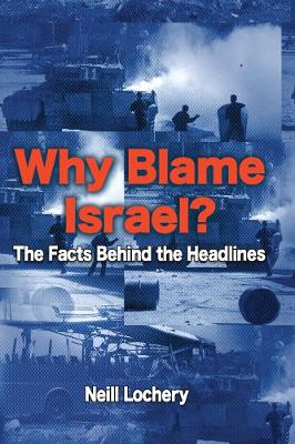 Why Blame Israel?: The Facts Behind the Headlines - Lochery, Neill