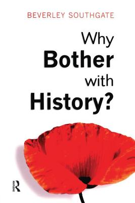 Why Bother with History?: Ancient, Modern and Postmodern Motivations - Southgate, Beverley C