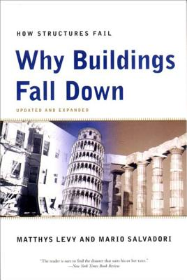 Why Buildings Fall Down: How Structures Fail - Levy, Matthys, and Salvadori, Mario
