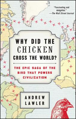 Why Did the Chicken Cross the World?: The Epic Saga of the Bird That Powers Civilization - Lawler, Andrew