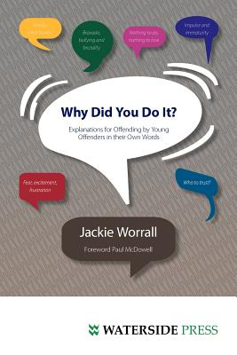 Why Did You Do It?: Explanations for Offending by Young Offenders in Their Own Words - Worrall, Jackie