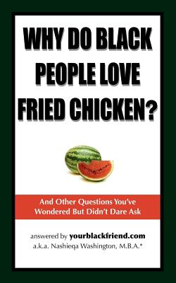 Why Do Black People Love Fried Chicken? and Other Questions You've Wondered But Didn't Dare Ask - Washington, Nashieqa