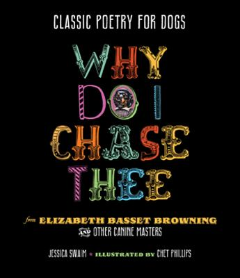Why Do I Chase Thee: Classic Poetry for Dogs - Swaim, Jessica
