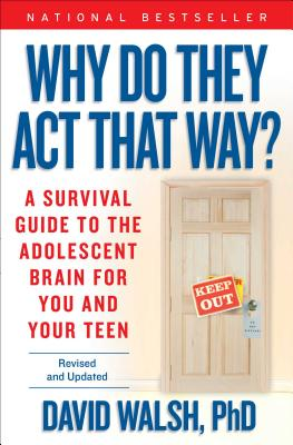 Why Do They Act That Way?: A Survival Guide to the Adolescent Brain for You and Your Teen - Walsh, David