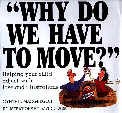 Why Do We Have to Move?: Helping Your Child Adjust-With Love and Illustrations - MacGregor, Cynthia, and Clark, David (Illustrator)