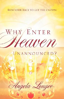 Why Enter Heaven Unannounced? - Lougee, Angela