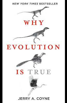 Why Evolution Is True - Coyne, Jerry A