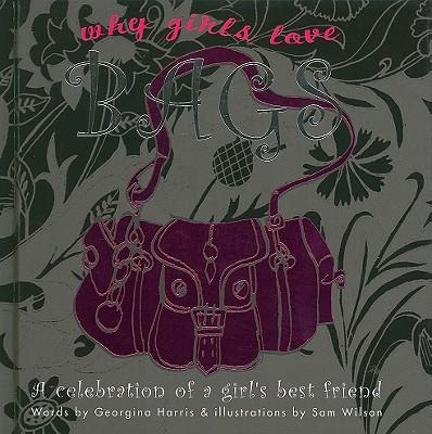 Why Girls Love Bags: A Celebration of a Girls Best Friend - Harris, Georgina