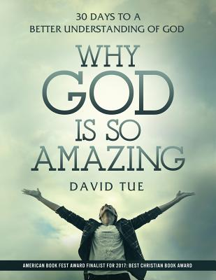 Why God Is So Amazing: 30 Days to a Better Understanding of God - Tue, David