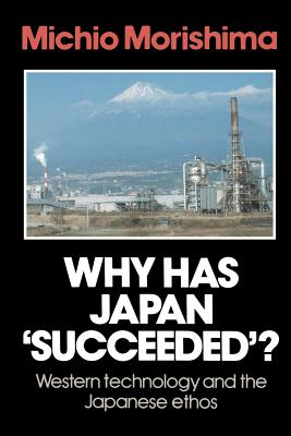 Why Has Japan 'Succeeded'?: Western Technology and the Japanese Ethos - Morishima, Michio