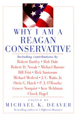 Why I Am a Reagan Conservative - Deaver, Michael K