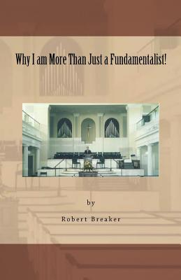 Why I Am More Than Just a Fundamentalist - Breaker III, Robert R