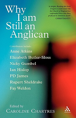 Why I Am Still an Anglican: Essays and Conversations - Chartres, Caroline (Editor)