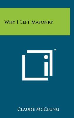 Why I Left Masonry - McClung, Claude